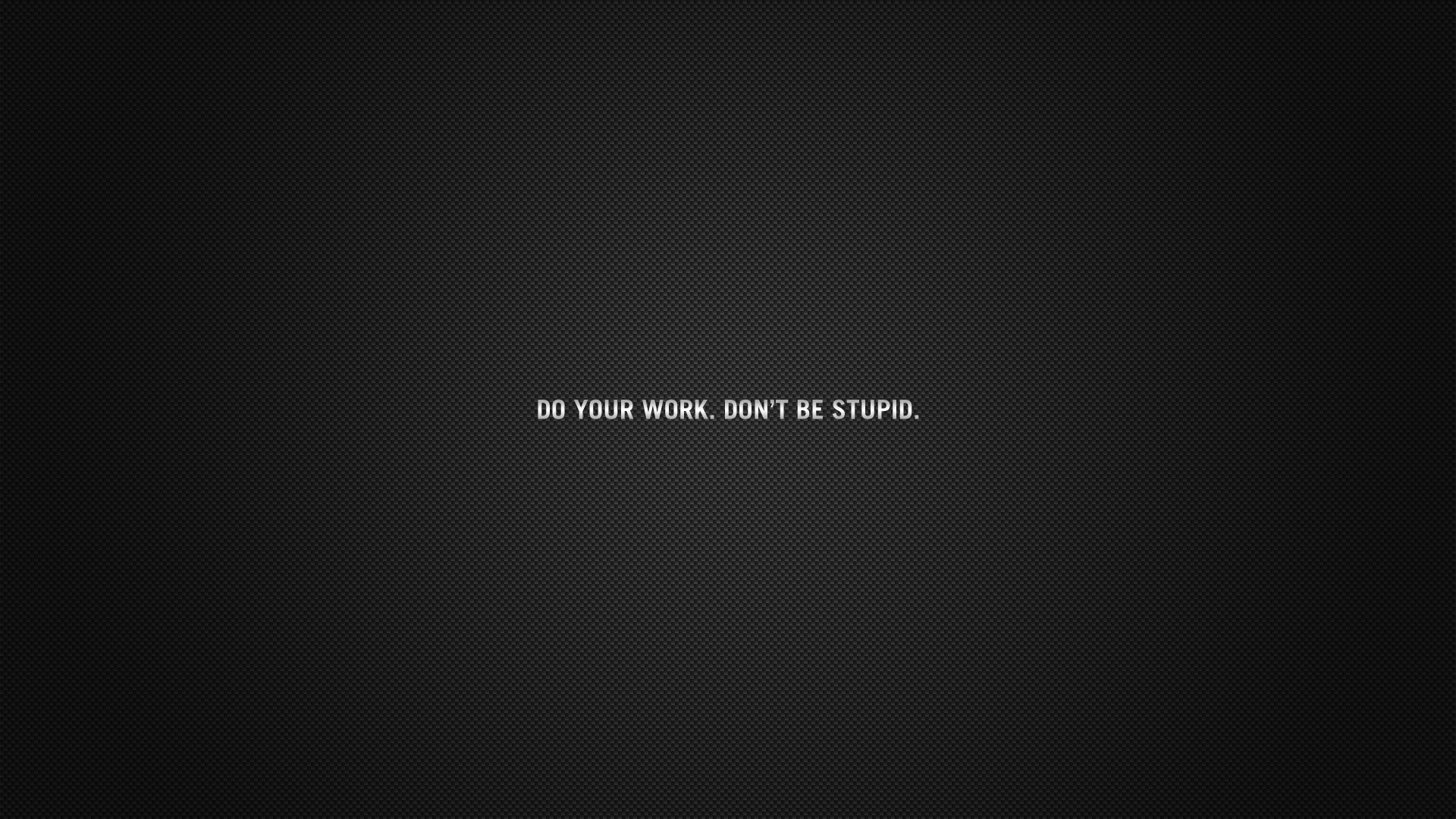 do your work don t be stupid quote
