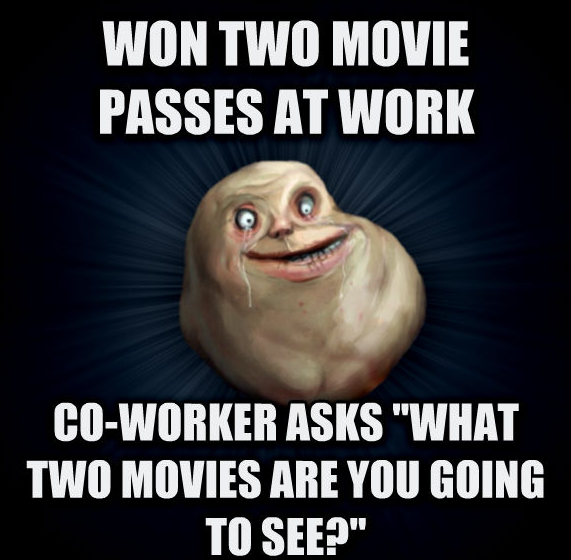 Forever Alone Meme Wins Two Movie Passes forever alone meme wins two movie passes