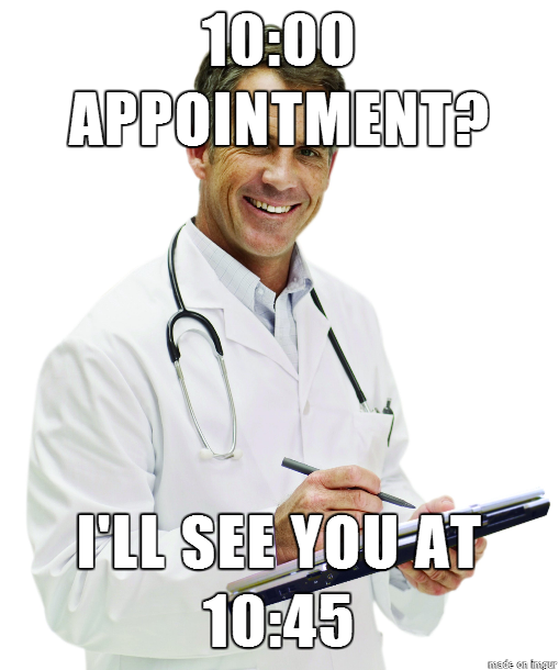 Funny Memes For Doctors : Going to your doctor appointment on time meme