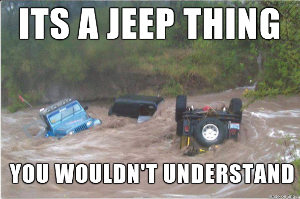 Jeeps Playing In The Mud Again, You Wouldn't Understand