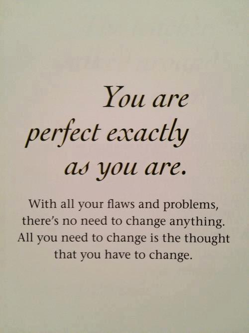 Moving Quote On Being Perfect Just The Way You AreYou Are Perfect Just The Way You Are