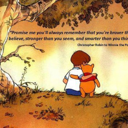 Promise Me Youll Always Rememeber That Youre Braver Than You Believe Stronger Than You Seem Smarter Than You Think Winnie the Pooh Quote_408x408 winnie the pooh quote to piglet on not living a day without him,Pooh And Piglet Meme