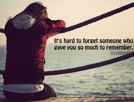 It is hard to forget someone you love