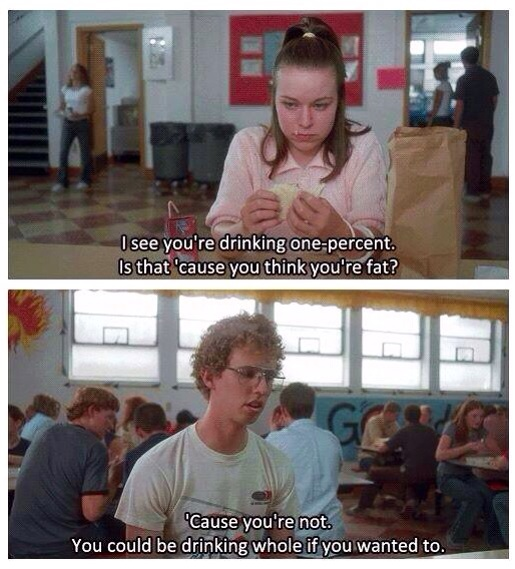 Funny Memes About Drinking Alone : Napoleon dynamite flatters deb with is one percent milk line