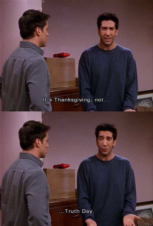 Ross Is Tired Of Telling The Truth On The Friends Thanksgiving Episode