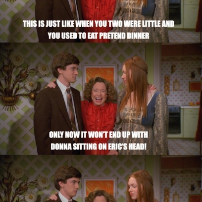 Kitty Remembers How Donna Used To Sit On Eric's Head When They Were ...  Kitty Forman Quotes