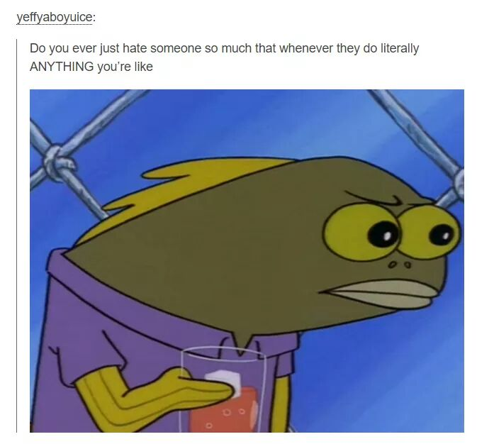 MRW I Hate Someone So Much I Turn Into An Angry Fish At The Krusty Krab mrw i hate someone so much i turn into an angry fish at the krusty