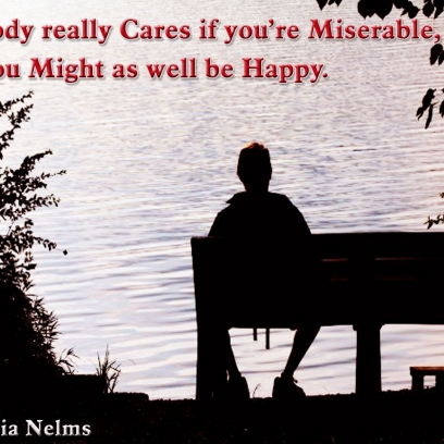 Nobody Cares If You\'re Miserable, So You Might As Well Be Happy