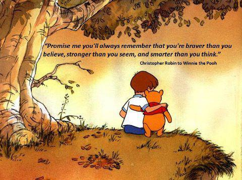 Promise Me You Ll Always Rememeber That Re Braver Than Believe Stronger Seem Smarter Think Winnie The Pooh Quote